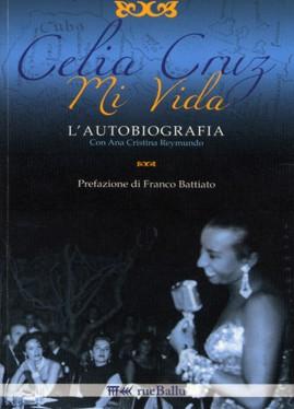 CELIA CRUZ – MI VIDA – L'autobiografia – autore Celia Cruz, con Ana Cristina Reymundo