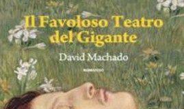 IL FAVOLOSO TEATRO DEL GIGANTE – romanzo – autore David Machado