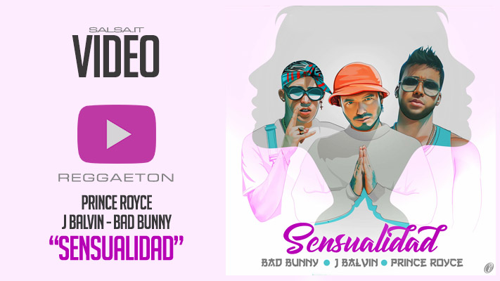 Bad Bunny Ft. J Balvin Y Prince Royce - Sensualidad