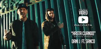 Dani J Ft. Sanco - Hasta Cuando (2018 Bachata Video)