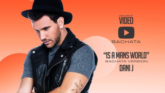 Dani J - Is a Mans World (2018 Video Lyric Bachata)