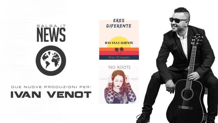 Ivan Venot presenta 2 nuovi singoli - No Roots e Eres Diferente