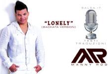 LONELY (Bachata Version) - Manny Rod (Testi e Traduzioni)