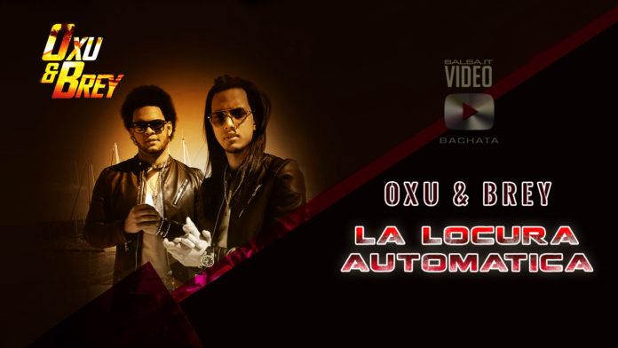 Oxu & Brey - La Locura Automatica (2019 Bachata Video Official)