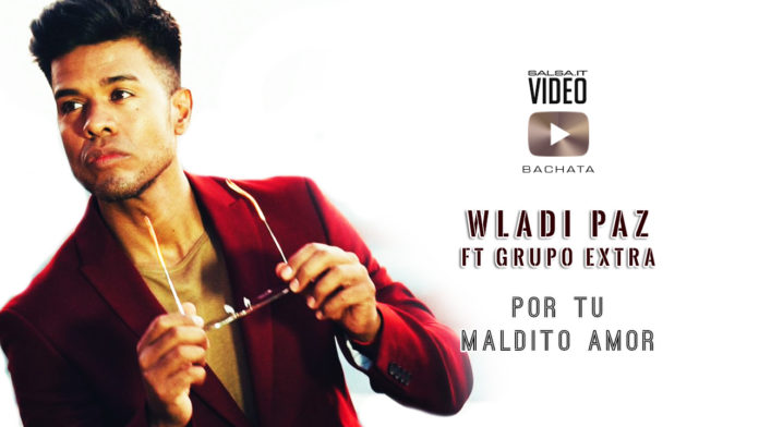Wladi Paz ft. Grupo Extra - Por Tu Maldito Amor (2019 Bachata Official Video)