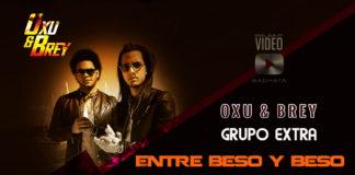 Oxu & Brey y Grupo Extra - Entre Beso y Beso (2019 Bachata Video Official)