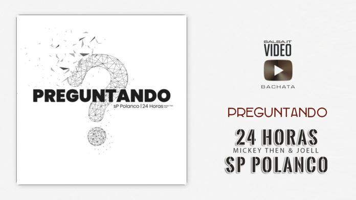 SP Polanco Ft. 24 Horas Mickey Then Joell - Preguntando (2019 bachata lyric video)