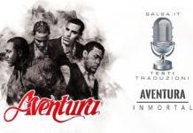 Aventura - Inmortal (2019 Bachata - Testo e Traduzione)