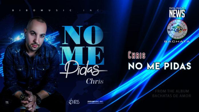 Chris - Bachatas De Amor - No Me Pidas (2019 News Bachata)