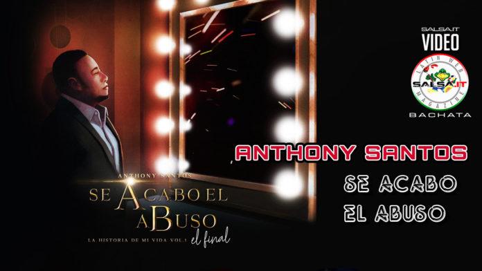 Anthony Santos - Se Acabo El Abuso (2019 Bachata Video Official)
