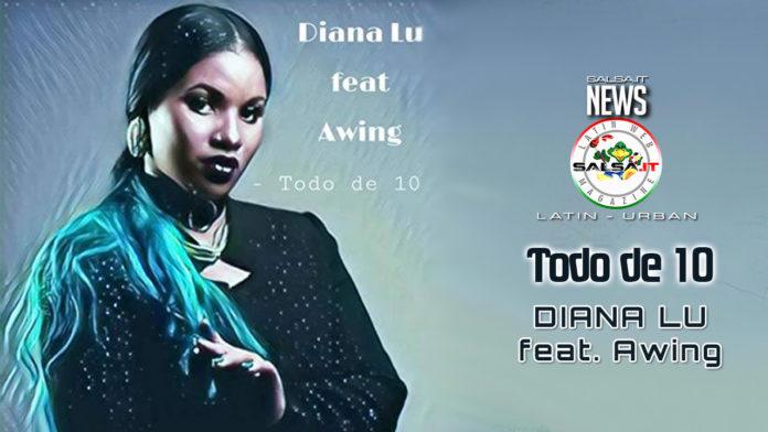 Diana Lu Feat Awing - Todo de 10 (2019 News Latin Urban)
