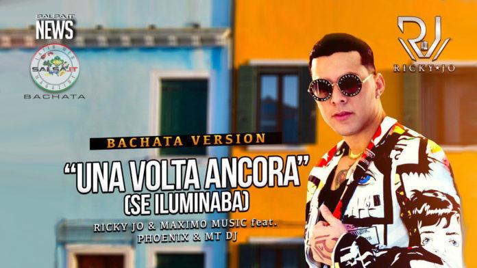 Ricky Jo, Maximo Music, MTDj e Phoenix - Una Volta Ancora (Se Iluminaba) (2019 Bachata news)