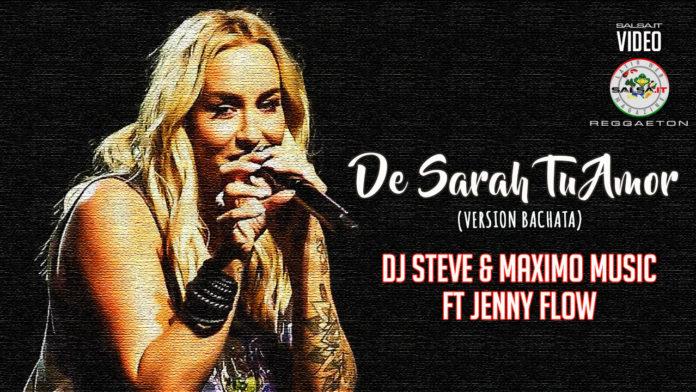 Dj Steve & Maximo Music ft Jenny Flow - De Sarah Tu Amor (2020 Bachata official video)