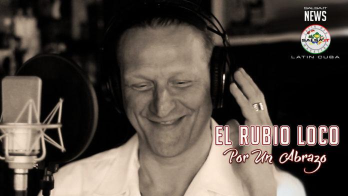 El Rubio Loco - Envitado especial en el projecto Musical cubano - Por Un Abrazo