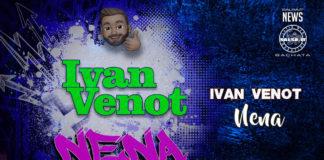 Ivan Venot - Nena (2020 Bachata News)