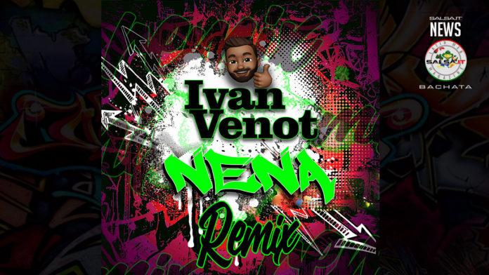 Ivan Venot - Nena (2020 Remix Bachata News)