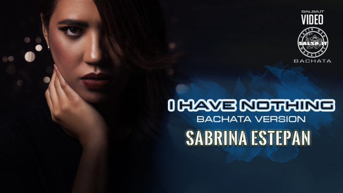 Sabrina Estepan - I Have Nothing - Version Bachata (2020 bachata official video)