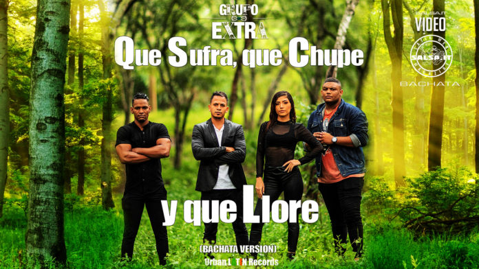Grupo Extra ft. Mayker - Que Sufra, Que Chupe, Que Llore (2021 bachata official video)