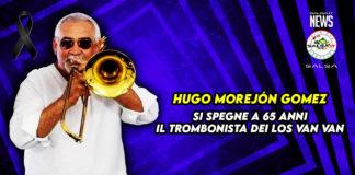 Muore Hugo Morejón Gomez - Trombonista dei Los Van Van (2021 News salsa.it)