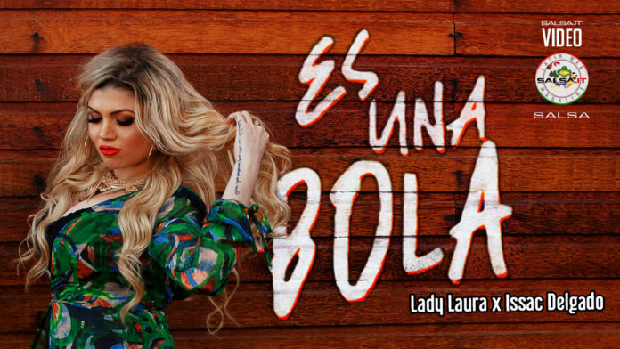 Lady Laura x Issac Delgado - Es Una Bola (2021 video Salsa.it)