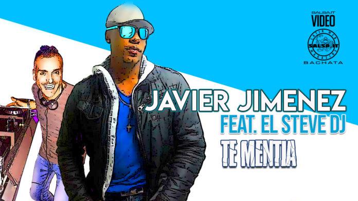 Javier Jimenez Feat El Steve DJ - Te Mentia (2021 Bachata News)