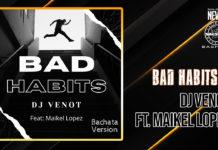 DJ Venot Ft. Maikel Lopez - Bad Habits (2021 Bachata Vesrion)