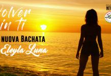 Eleyla Luna - Volver sin ti (2021 Bachata News)