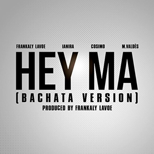 HEY MA (BACHATA VERS.) - HEY MA (BACHATA VERS.) – SINGLE