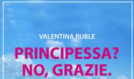 PRINCIPESSA? NO, GRAZIE – autore Valentina Ruble