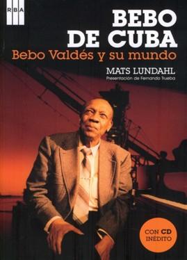 BEBO DE CUBA - Bebo Valdés y su mundo