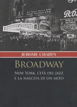 Broadway – New York, l'età del jazz e la nascita di un mito – autore Charyn Jerome