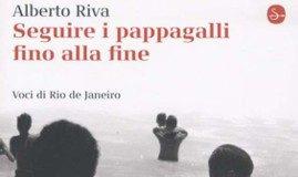 Seguire i pappagalli fino alla fine – Voci di Rio de Janeiro – autore Alberto Riva