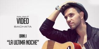 Dani J - La Ultima Noche (Verison Bachata)