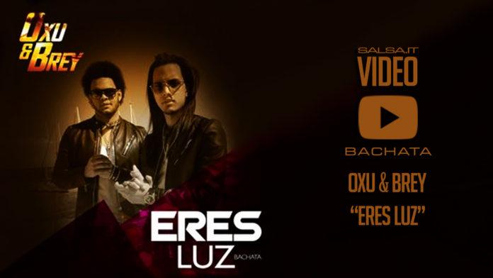 Oxu & Brey - Eres Luz (2018 Video Bachata)