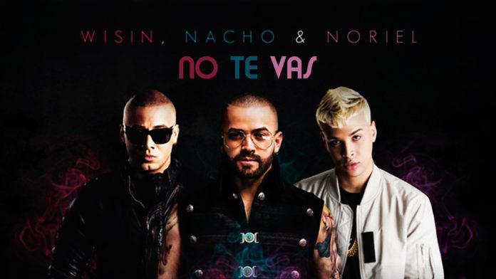 Nacho, Wisin, Noriel - No Te Vas (2018 reggaeton official video)