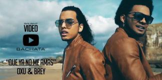 Oxu & Brey - Que Ya no Me Amas (2018 Bachata official video)