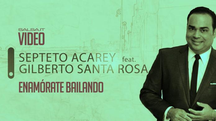 Septeto Acarey feat Gilberto Santa Rosa - Enamorate Bailando