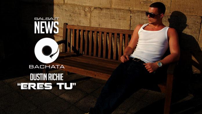 Dustin Richie - Eres Tu (2018 Bachata)