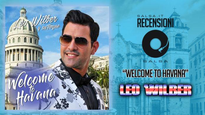 Leo Wilber y Su Toque - Welcome To Havana (2018 Recensione)