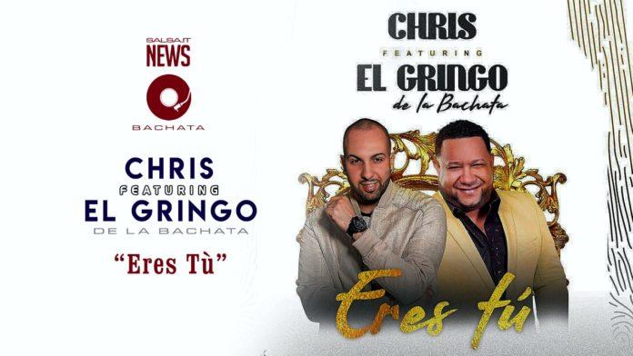 Chris Feat El Gringo De La Bachata - Eres TU