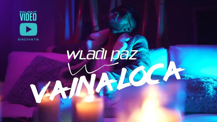 Wladi Paz - Vaina Loca (2019 bachata official video)