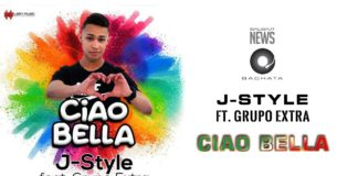 J-Style Ft. Grupo Extra - Ciao Bella (News 2019 Bachata)