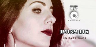 Laura Luz - No Pasa Nada (2019 Bachata News)