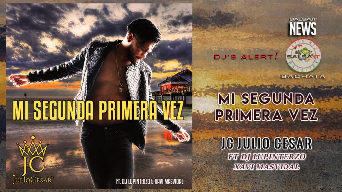 JC Julio Cesar Ft DJ LupinTerzo, Xavi Masvidal - Mi Segunda Primera Vez (2019 News Bachata)