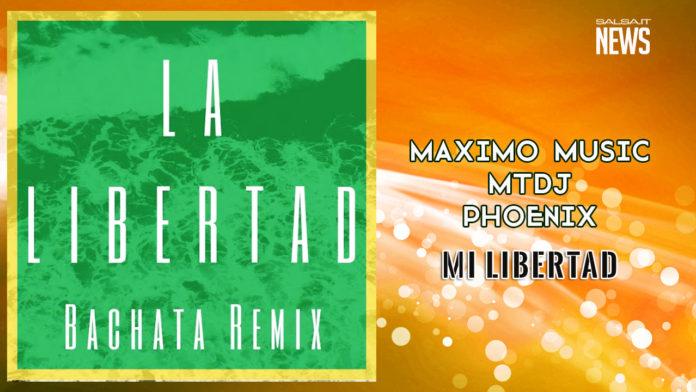 Maximo Music, Mt Dj e Phoenix - Mi Libertad (2019 Bachata Version)