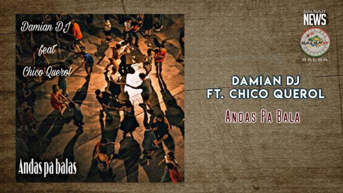 Damian Dj ft Chico Querol - Andas Pa Balas (2018 News Salsa)
