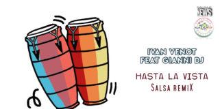 Ivan Venot Feat Gianni Dj - Hasta La vista - Salsa Remix (2019 News Salsa)