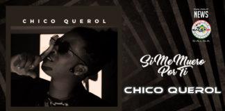 Chico Querol - Si Me muero Por Ti (2019 News Salsa)