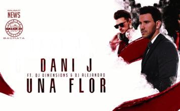 Dani J Ft. Dimen5ions, DJ Alejandro - Una Flor (2020 bachata Lyric video)