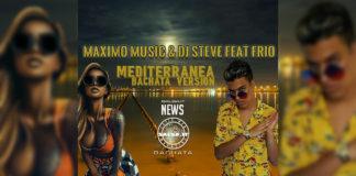 Maximo Music e Dj Steve Feat Frio - Mediterranea (2020 News Bachata)